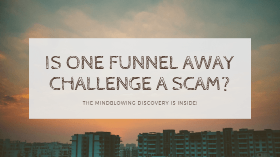Is clickfunnels one funnel away challenge a scam?