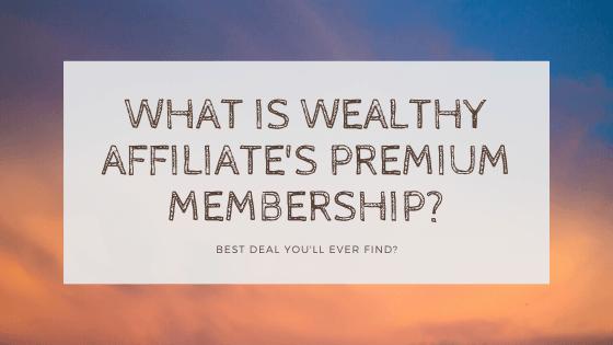 what is wealthy affiliate's premium membership?