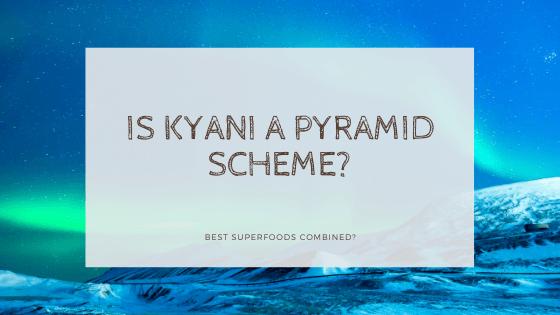 is kyani a pyramid scheme